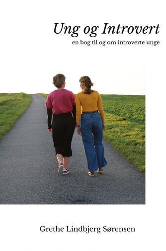 Grethe Lindbjerg Sørensen: Ung og introvert : en bog til og om introverte unge