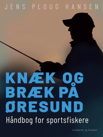 Jens Ploug Hansen: Knæk og bræk på Øresund : håndbog for sportsfiskere