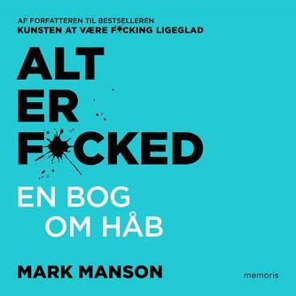 Mark Manson (f. 1984): Alt er f*cked : en bog om håb