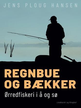 Jens Ploug Hansen: Regnbue og bækker : ørredfiskeri i å og sø