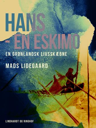 Mads Lidegaard: Hans - en eskimo : en grønlandsk livsskæbne