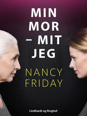 Nancy Friday: Min mor - mit jeg : en datters søgen efter identitet