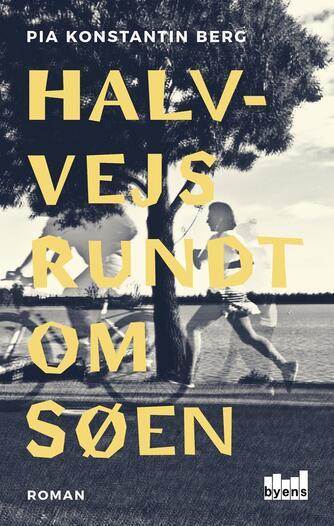 Pia Konstantin Berg (f. 1985): Halvvejs rundt om søen : roman