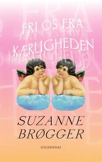 Suzanne Brøgger: Fri os fra kærligheden