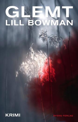Lill Bowman (f. 1975): Glemt : krimi