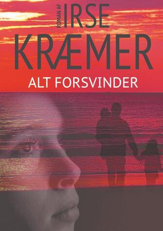 Irse Kræmer: Alt forsvinder : roman