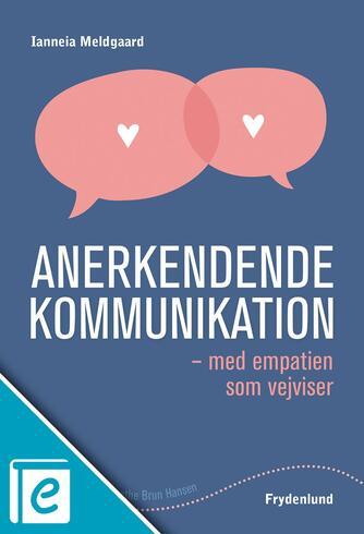 Ianneia Meldgaard: Anerkendende kommunikation - med empatien som vejviser