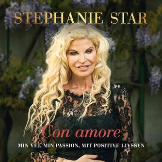 Stephanie Star (f. 1967): Con amore : min vej, min passion, mit positive livssyn