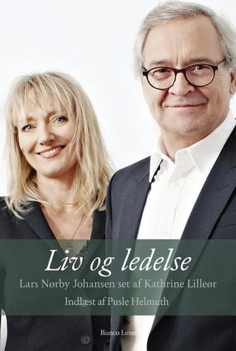 : Liv og ledelse : Lars Nørby Johansen set af Kathrine Lilleør