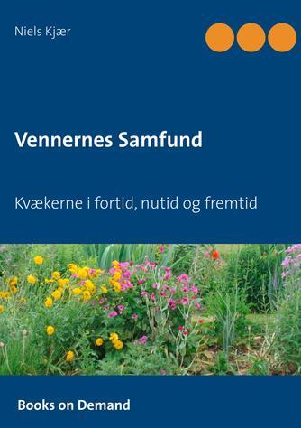Niels Kjær (f. 1949): Vennernes samfund : kvækerne i fortid, nutid og fremtid