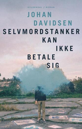 Johan Davidsen (f. 1985): Selvmordstanker kan ikke betale sig : roman