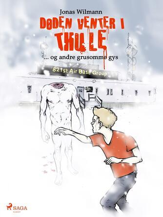 Jonas Wilmann: Døden venter i Thule - og andre grusomme gys
