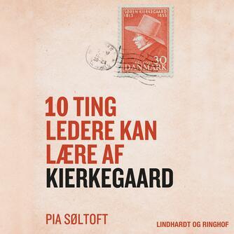 Pia Søltoft: 10 ting ledere kan lære af Kierkegaard
