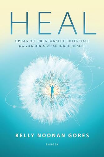 Kelly Noonan Gores: Heal : opdag dit ubegrænsede potentiale og væk din stærke indre healer