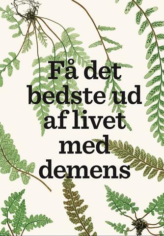 Lise Penter Madsen: Få det bedste ud af livet med demens
