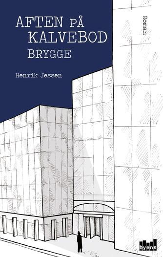Henrik Jessen (f. 1971): Aften på Kalvebod Brygge : roman