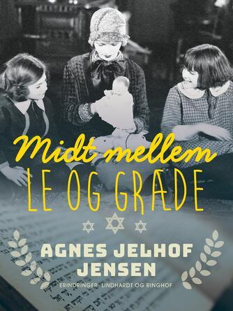 Agnes Jelhof Jensen: Midt mellem le og græde