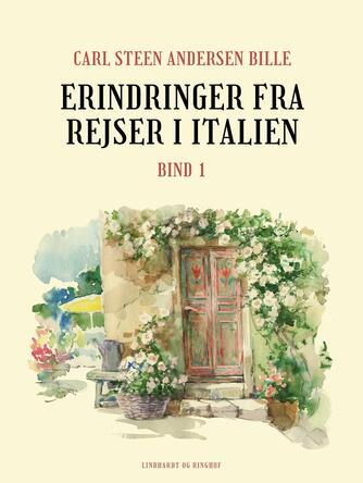 C. St. A. Bille: Erindringer fra Rejser i Italien. Bind 1