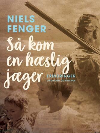 Klaus Rifbjerg: Så kom en hæslig jæger : essays og historier om jagt