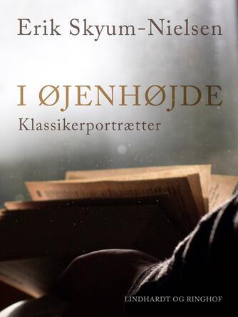 Erik Skyum-Nielsen: I øjenhøjde : klassikerportrætter