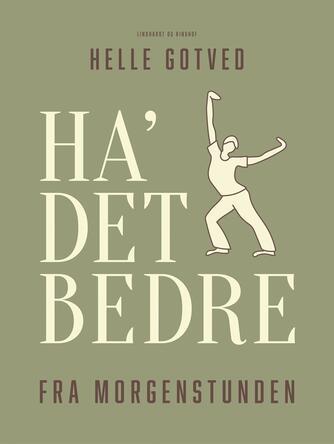 Helle Gotved: Ha det bedre fra morgenstunden