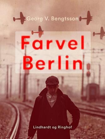 Georg V. Bengtsson: Farvel Berlin