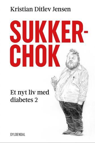 Kristian Ditlev Jensen (f. 1971): Sukkerchok : et nyt liv med diabetes 2