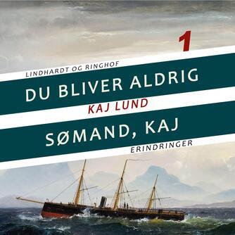 Kaj Lund (f. 1911): Du bliver aldrig sømand, Kaj