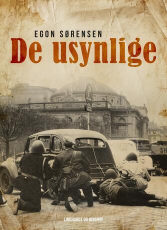 Egon Sørensen (f. 1921): De usynlige : roman om modstandsbevægelsen 1944-45