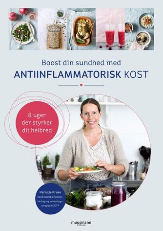 Pernille Kruse (f. 1973): Boost din sundhed med antiinflammatorisk kost : 8 uger der styrker dit helbred