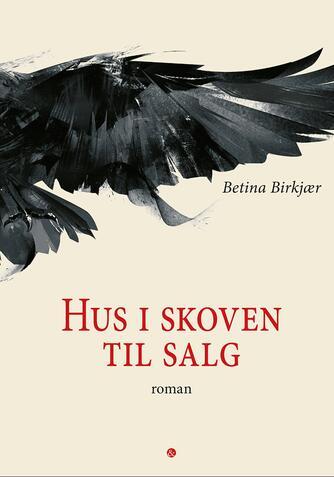 Betina Birkjær: Hus i skoven til salg : roman
