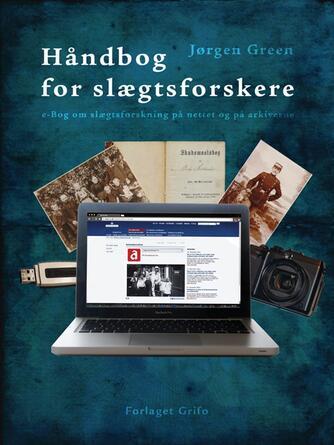 Jørgen Green: Håndbog for slægtsforskere : e-bog om slægtsforskning på nettet og på arkiverne