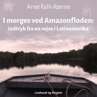 Arne Falk-Rønne: I morges ved Amazonfloden