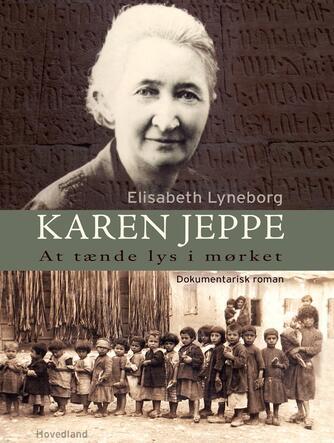 Elisabeth Lyneborg: Karen Jeppe : at tænde lys i mørket : dokumentarisk roman