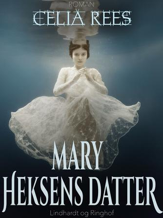 Celia Rees: Mary - heksens datter