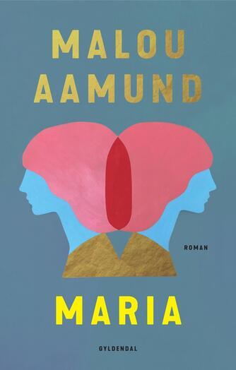 Malou Aamund: Maria : roman