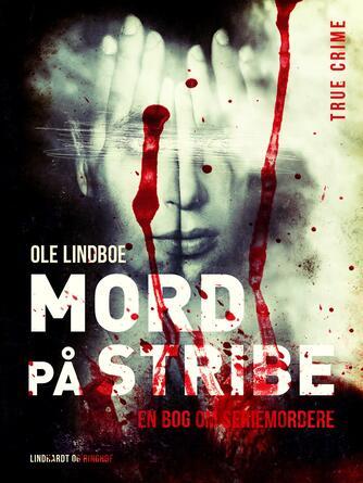 Ole Lindboe: Mord på stribe : en bog om seriemordere