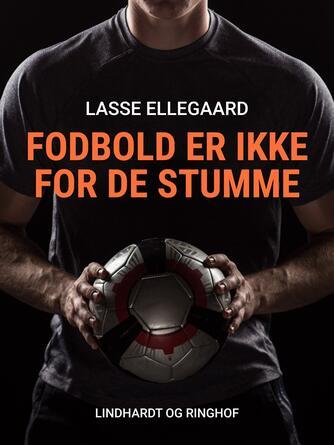 Lasse Ellegaard: Fodbold er ikke for de stumme