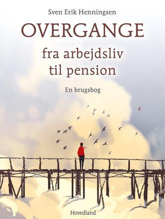 Sven Erik Henningsen (f. 1948): Overgange : fra arbejdsliv til pension : en brugsbog