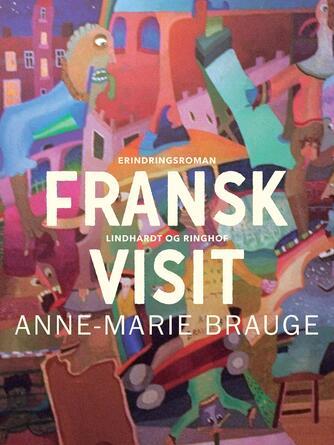 Anne-Marie Brauge: Fransk visit : erindringsroman