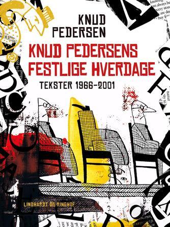 Knud Pedersen (f. 1925): Knud Pedersens festlige hverdage : tekster 1966-2001