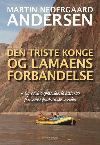 Martin Nedergaard Andersen: Den triste konge og lamaens forbandelse - og andre spændende historier fra vores fantastiske verden
