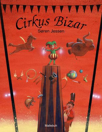 Søren Jessen (f. 1963): Cirkus Bizar : historien om en ganske særlig forestilling