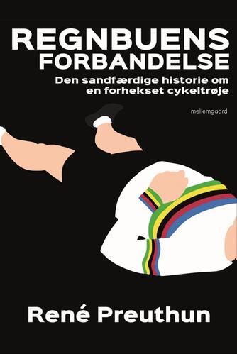 René Preuthun: Regnbuens forbandelse : den sandfærdige historie om en forhekset cykeltrøje