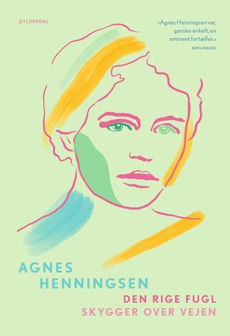 Agnes Henningsen (f. 1868): Den rige fugl : Skygger over vejen