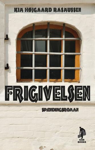 Kim Højgaard Rasmussen: Frigivelsen : spændingsroman