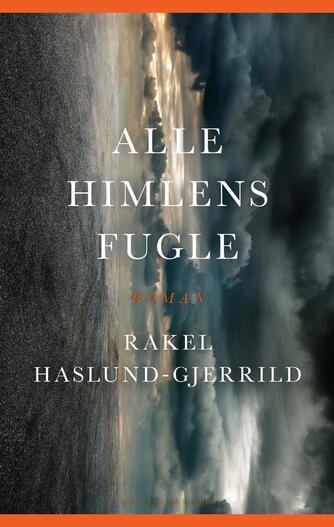 Rakel Haslund-Gjerrild (f. 1988): Alle himlens fugle : roman