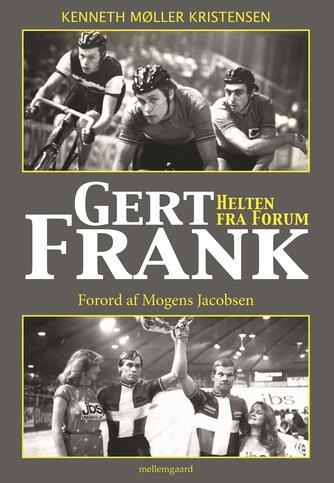 Kenneth Møller Kristensen: Gert Frank : helten fra Forum
