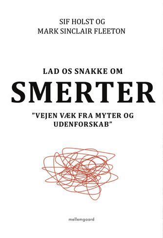 Sif Holst, Mark Sinclair Fleeton: Lad os snakke om smerter : vejen væk fra myter og udenforskab
