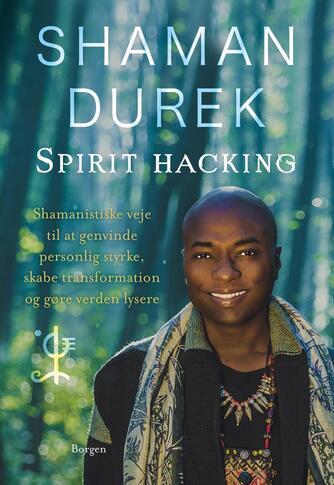 Shaman Durek: Spirit-hacking : shamanistiske veje til at genvinde personlig styrke, skabe transformation og gøre verden lysere